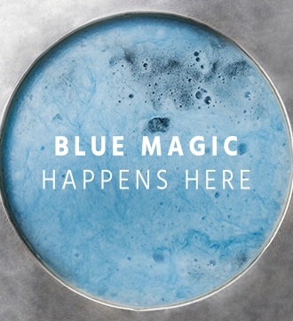 BLUE MAGIC HAPPENS HERE